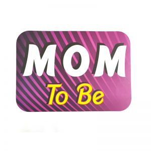 Baby Shower - Mom To Be Be Placard